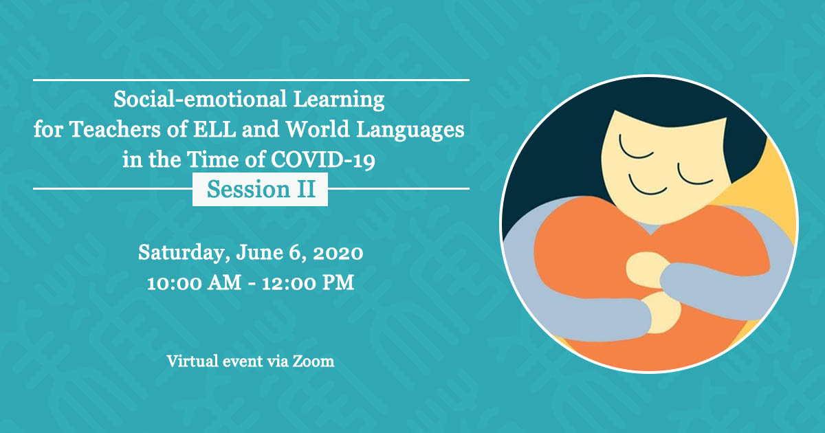 Social-emotional Learning for Teachers of ELL and World Languages in the Time of COVID-19 Session II